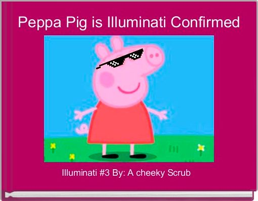 Peppa Pig is Illuminati Confirmed