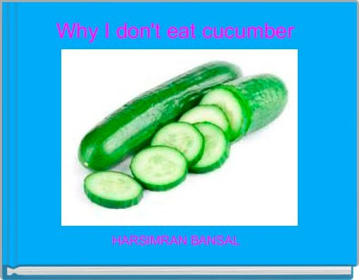 Why I don't eat cucumber