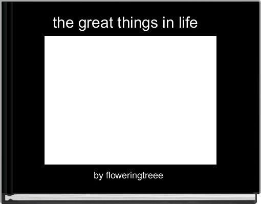 the great things in life