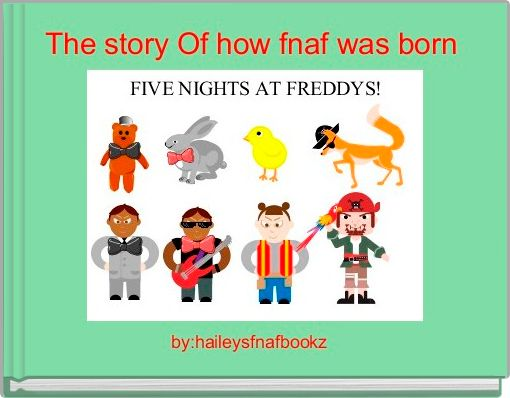 The story Of how fnaf was born