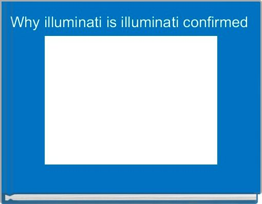 Why illuminati is illuminati confirmed