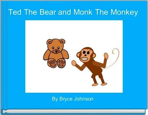 Ted The Bear and Monk The Monkey