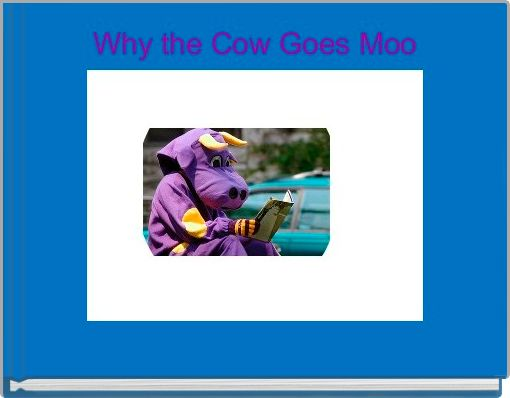 Why the Cow Goes Moo