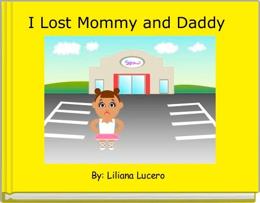 I Lost Mommy and Daddy