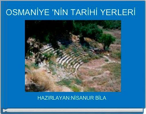 OSMANİYE 'NİN TARİHİ YERLERİ