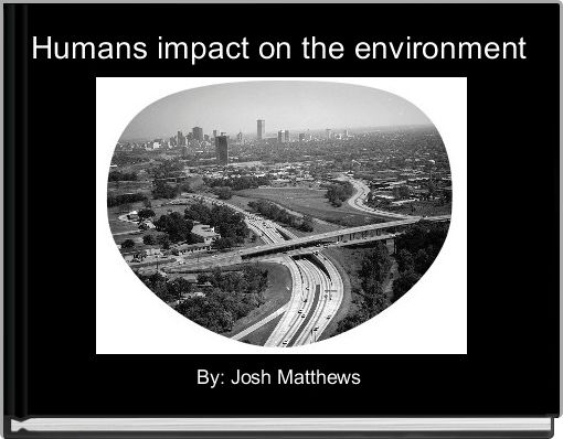 Humans impact on the environment