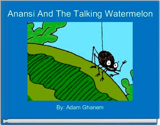 Anansi And The Talking Watermelon