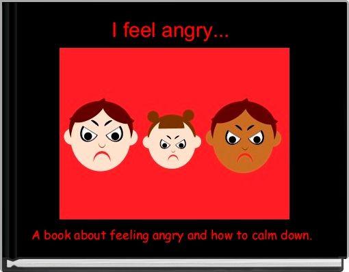 I feel angry...