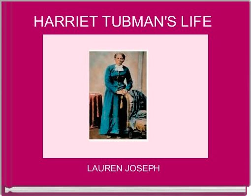 HARRIET TUBMAN'S LIFE