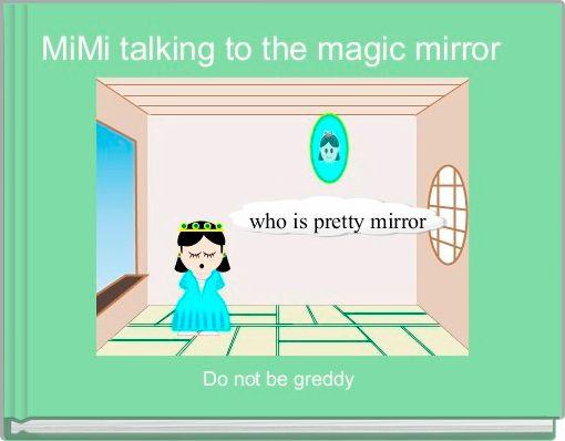 MiMi talking to the magic mirror