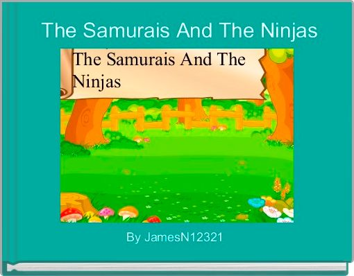 The Samurais And The Ninjas