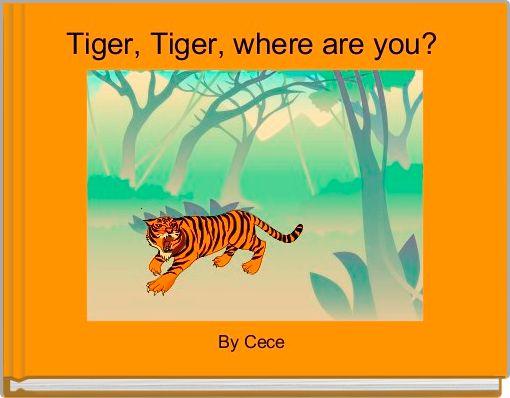 Tiger, Tiger, where are you?
