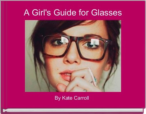 A Girl's Guide for Glasses