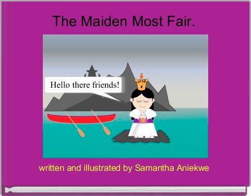 The Maiden Most Fair.