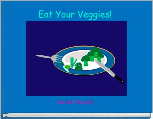Eat Your Veggies!