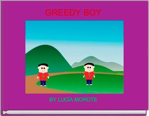 GREEDY BOY