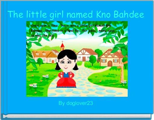 The little girl named Kno Bahdee