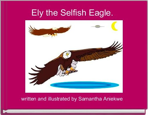 Ely the Selfish Eagle.