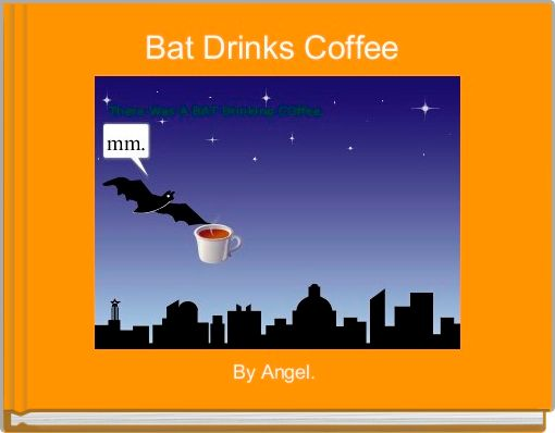 Bat Drinks Coffee