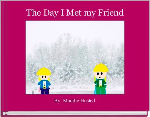 The Day I Met my Friend