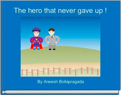 The hero that never gave up !