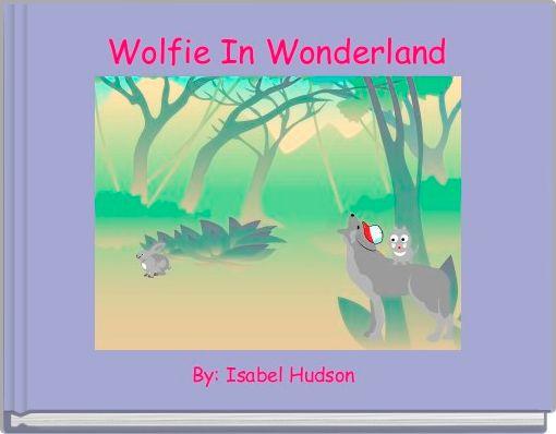 Wolfie In Wonderland