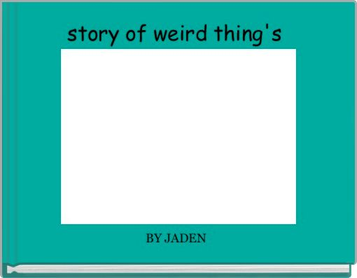 story of weird thing's