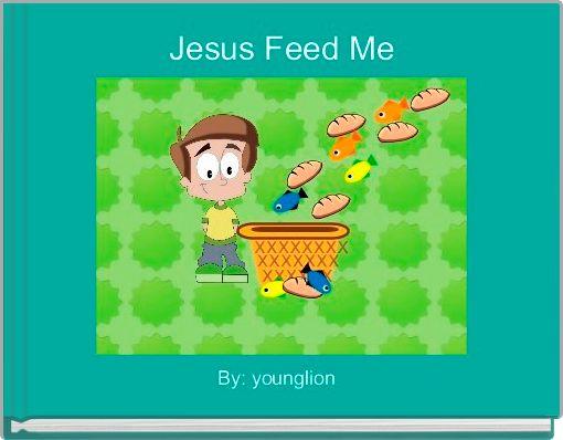 Jesus Feed Me