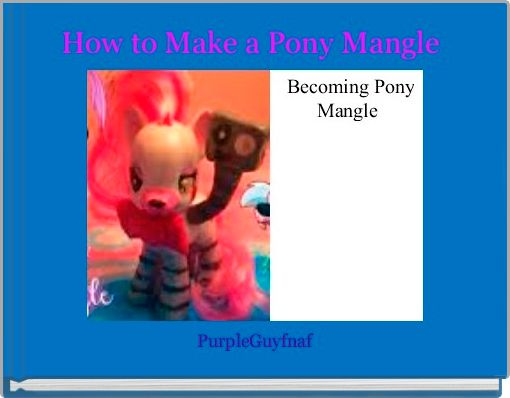 How to Make a Pony Mangle