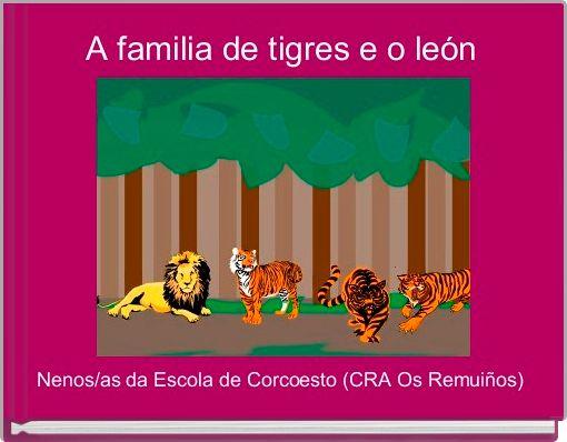 A familia de tigres e o león