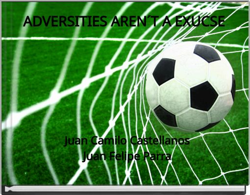 ADVERSITIES AREN´T A EXUCSE