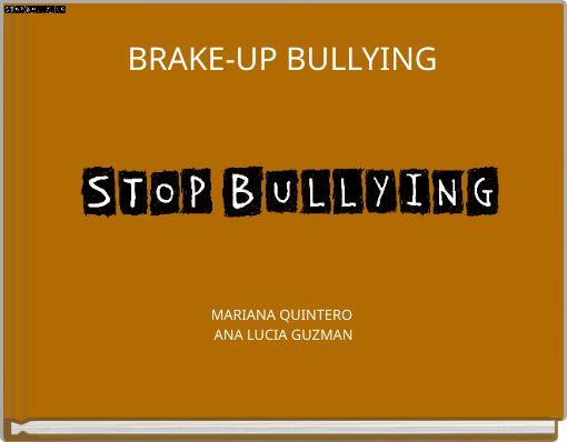 BRAKE-UP BULLYING