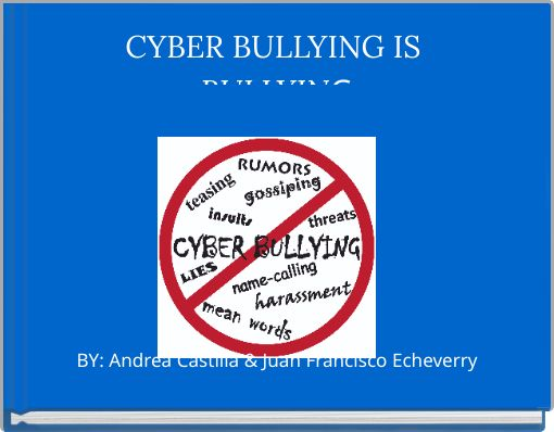 CYBER BULLYING IS BULLYING