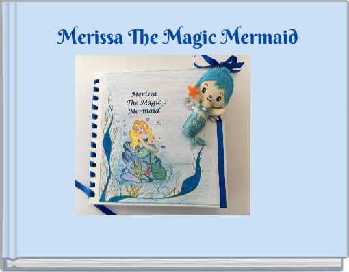 Merissa The Magic Mermaid
