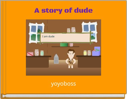 A story of dude