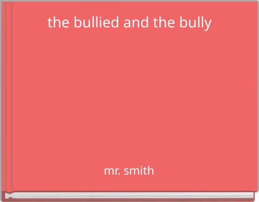 the bullied and the bully