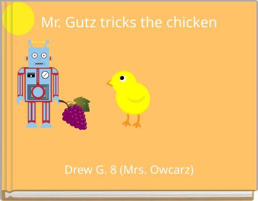 Mr. Gutz tricks the chicken