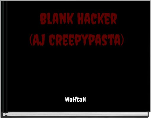 Blank Hacker (AJ Creepypasta)