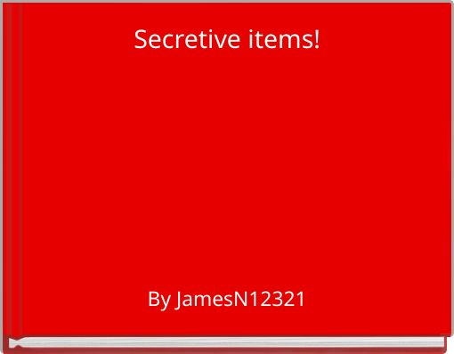 Secretive items!