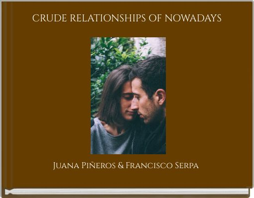 CRUDE RELATIONSHIPS OF NOWADAYS