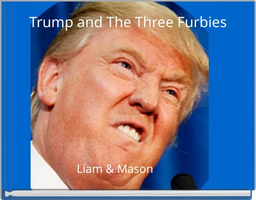 Trump and The Three Furbies