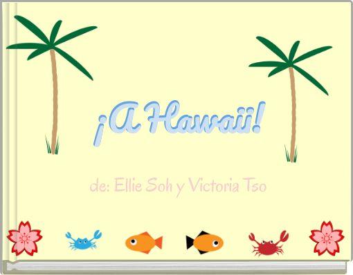 ¡A Hawaii!de: Ellie Soh y Victoria Tso