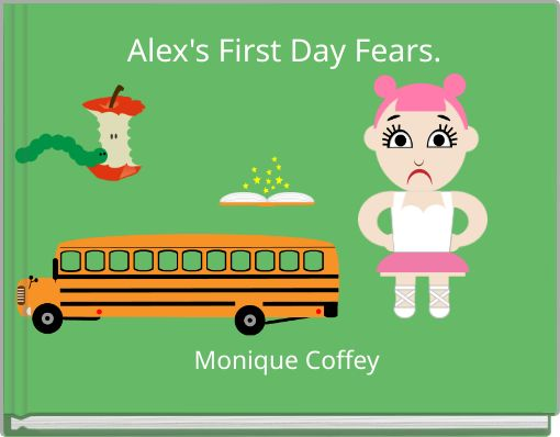 Alex's First Day Fears.