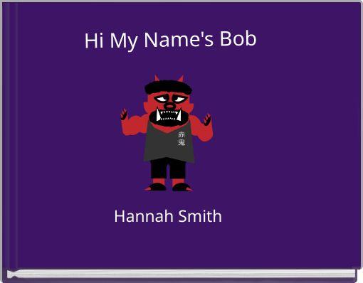 Hi My Name's Bob