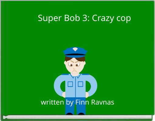 Super Bob 3: Crazy cop