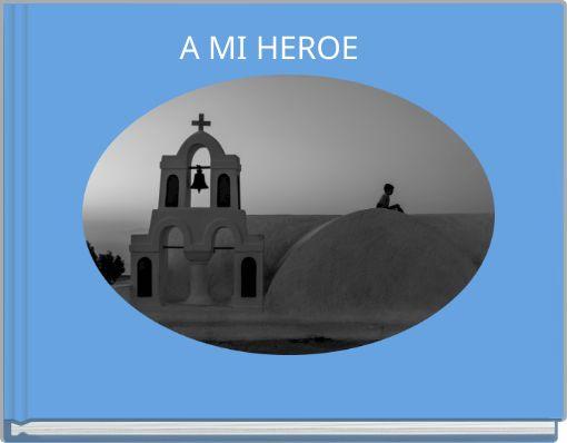 A MI HEROE
