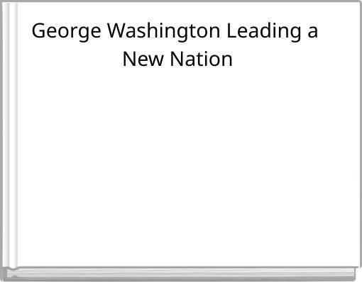 George Washington Leading a New Nation