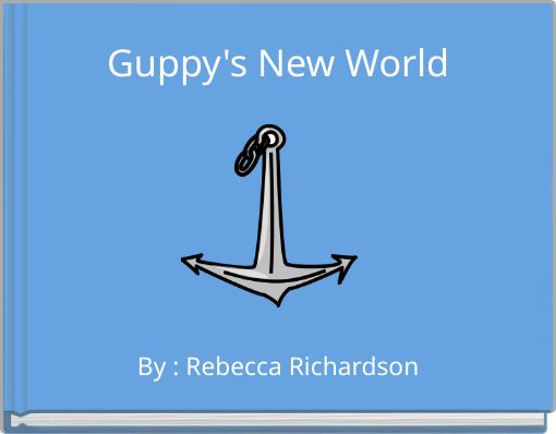 Guppy's New World