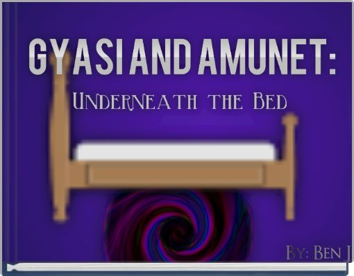 Gyasi and Amunet: Underneath the Bed