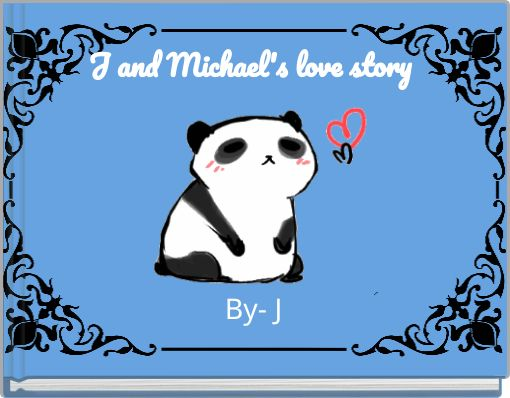 J and Michael's love story By- J